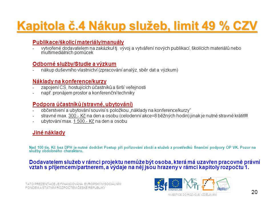 20 Kapitola č.4 Nákup služeb, limit 49 % CZV Publikace/školicí materiály/manuály -vytvořené dodavatelem na zakázku.