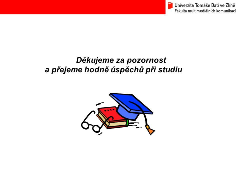 Bc. Hana Ponížilová: Analýza konkurenčního prostředí Fakulty multimediálních komunikací UTB ve Zlíně Děkujeme za pozornost a přejeme hodně úspěchů při