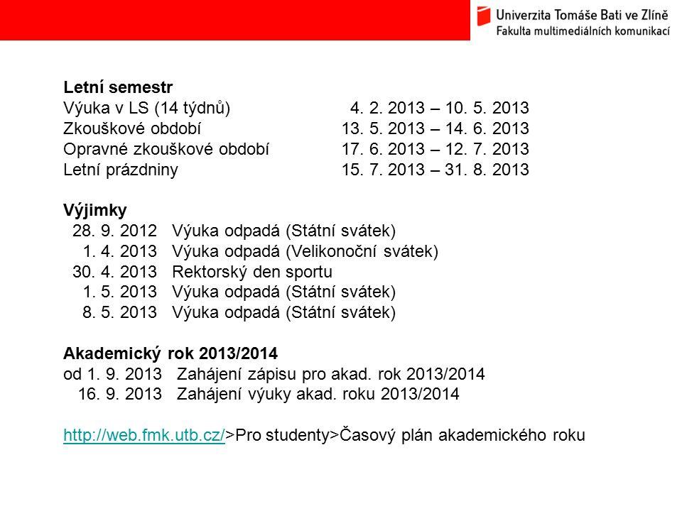 Bc. Hana Ponížilová: Analýza konkurenčního prostředí Fakulty multimediálních komunikací UTB ve Zlíně Letní semestr Výuka v LS (14 týdnů) 4. 2. 2013 –