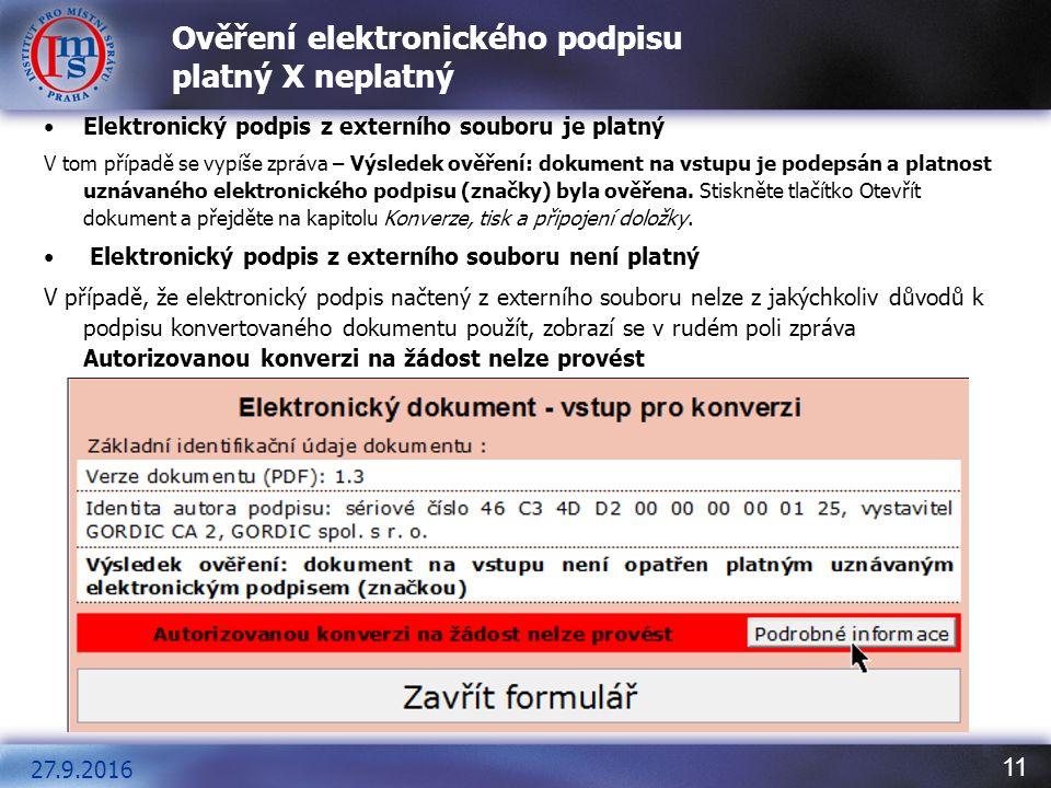 11 Ověření elektronického podpisu platný X neplatný Elektronický podpis z externího souboru je platný V tom případě se vypíše zpráva – Výsledek ověřen