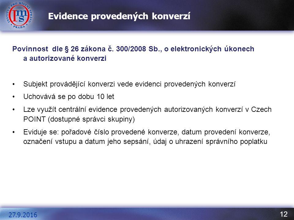 12 Evidence provedených konverzí Povinnost dle § 26 zákona č. 300/2008 Sb., o elektronických úkonech a autorizované konverzi Subjekt provádějící konve