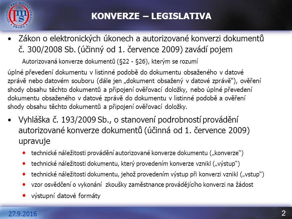 2 KONVERZE – LEGISLATIVA Zákon o elektronických úkonech a autorizované konverzi dokumentů č. 300/2008 Sb. (účinný od 1. července 2009) zavádí pojem Au