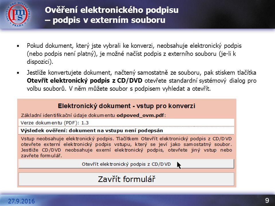 9 Ověření elektronického podpisu – podpis v externím souboru Pokud dokument, který jste vybrali ke konverzi, neobsahuje elektronický podpis (nebo podp