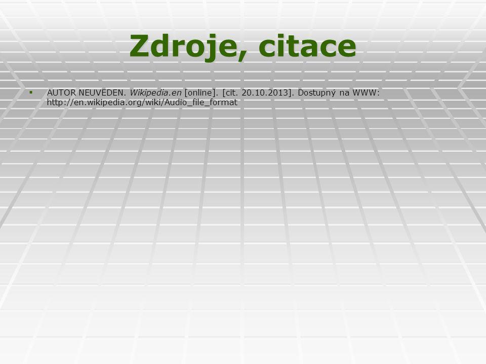 Zdroje, citace   AUTOR NEUVEDEN. Wikipedia.en [online]. [cit. 20.10.2013]. Dostupný na WWW: http://en.wikipedia.org/wiki/Audio_file_format