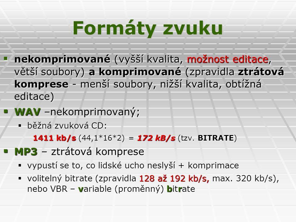 Formáty zvuku  nekomprimované (vyšší kvalita, možnost editace, větší soubory) a komprimované (zpravidla ztrátová komprese - menší soubory, nižší kvalita, obtížná editace)  WAV –nekomprimovaný;  běžná zvuková CD: 1411 kb/s (44,1*16*2) = 172 kB/s (tzv.
