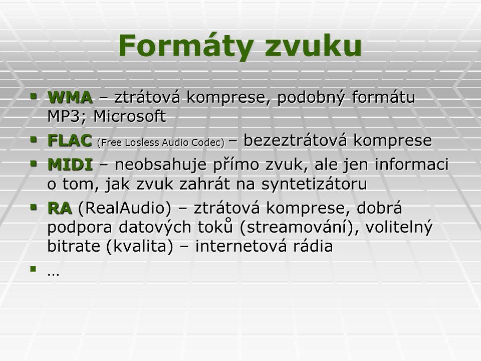 Formáty zvuku  WMA – ztrátová komprese, podobný formátu MP3; Microsoft  FLAC (Free Losless Audio Codec) – bezeztrátová komprese  MIDI – neobsahuje přímo zvuk, ale jen informaci o tom, jak zvuk zahrát na syntetizátoru  RA (RealAudio) – ztrátová komprese, dobrá podpora datových toků (streamování), volitelný bitrate (kvalita) – internetová rádia …………