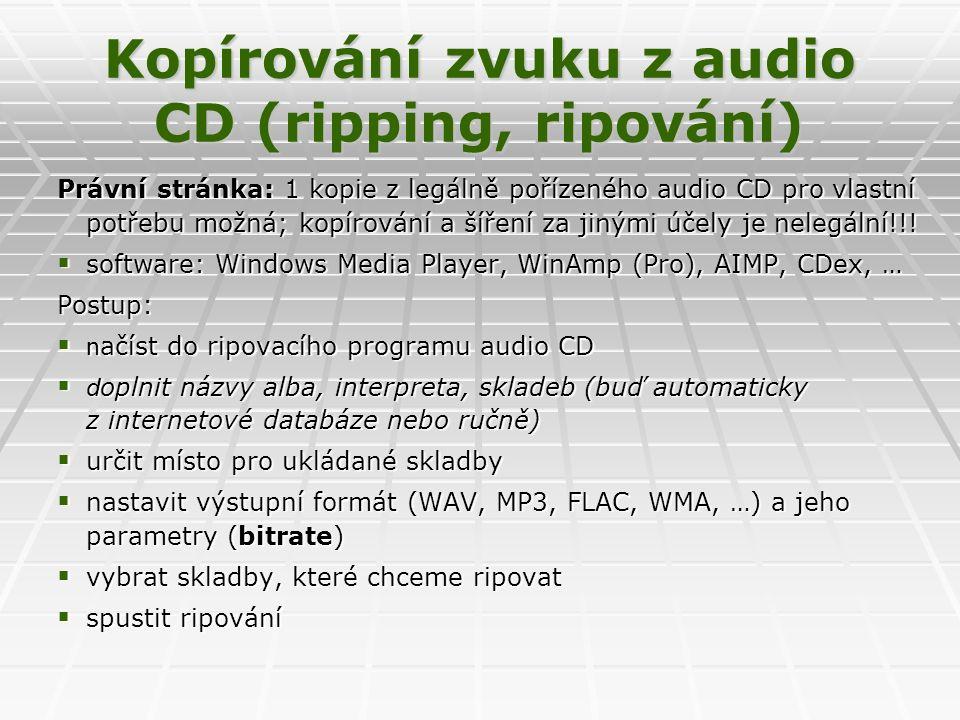 Kopírování zvuku z audio CD (ripping, ripování) Právní stránka: 1 kopie z legálně pořízeného audio CD pro vlastní potřebu možná; kopírování a šíření za jinými účely je nelegální!!.