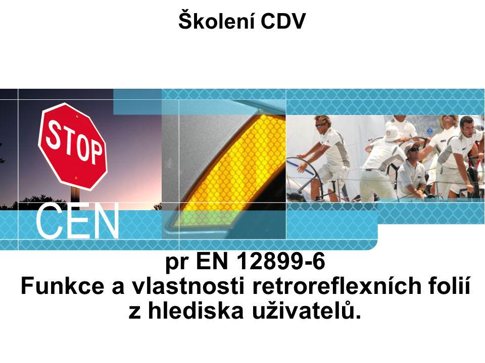 Školení CDV CEN pr EN 12899-6 Funkce a vlastnosti retroreflexních folií z hlediska uživatelů.