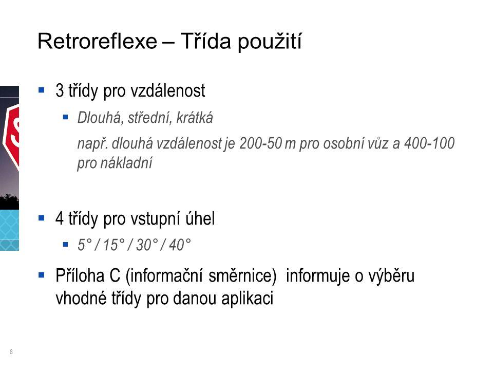 8 Retroreflexe – Třída použití  3 třídy pro vzdálenost  Dlouhá, střední, krátká např.