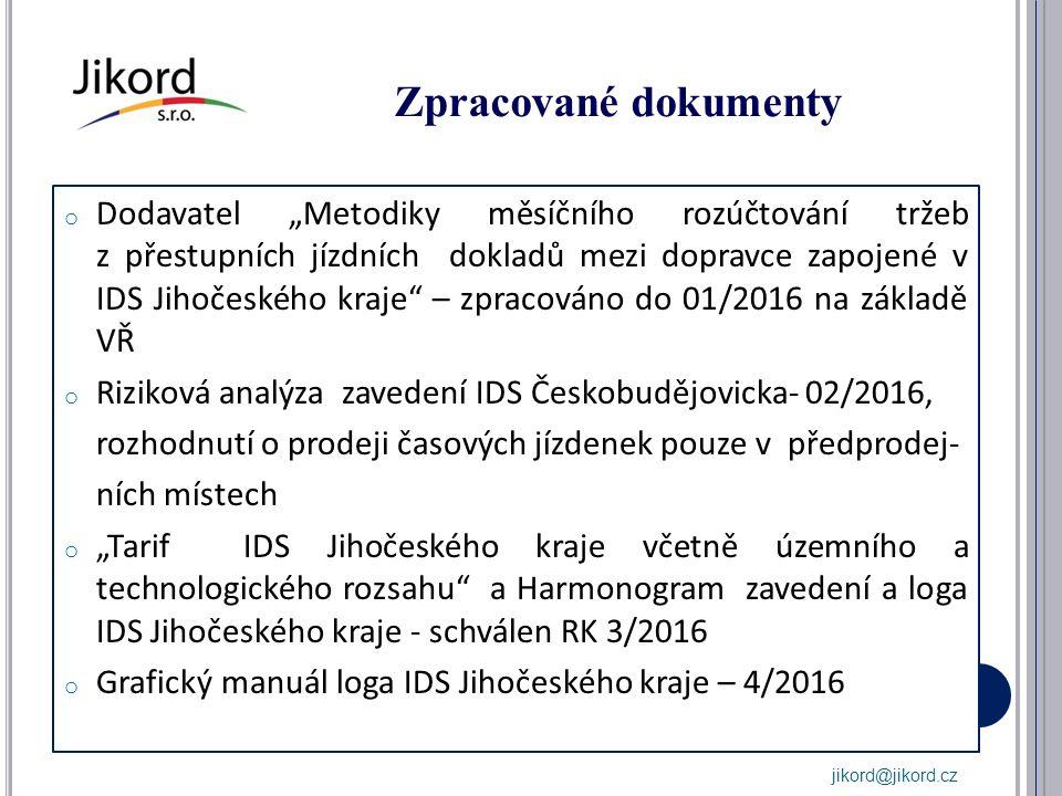 """Zpracované dokumenty o Dodavatel """"Metodiky měsíčního rozúčtování tržeb z přestupních jízdních dokladů mezi dopravce zapojené v IDS Jihočeského kraje – zpracováno do 01/2016 na základě VŘ o Riziková analýza zavedení IDS Českobudějovicka- 02/2016, rozhodnutí o prodeji časových jízdenek pouze v předprodej- ních místech o """"Tarif IDS Jihočeského kraje včetně územního a technologického rozsahu a Harmonogram zavedení a loga IDS Jihočeského kraje - schválen RK 3/2016 o Grafický manuál loga IDS Jihočeského kraje – 4/2016 jikord@jikord.cz"""