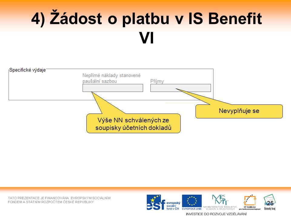 25 4) Žádost o platbu v IS Benefit VI Nevyplňuje se Výše NN schválených ze soupisky účetních dokladů
