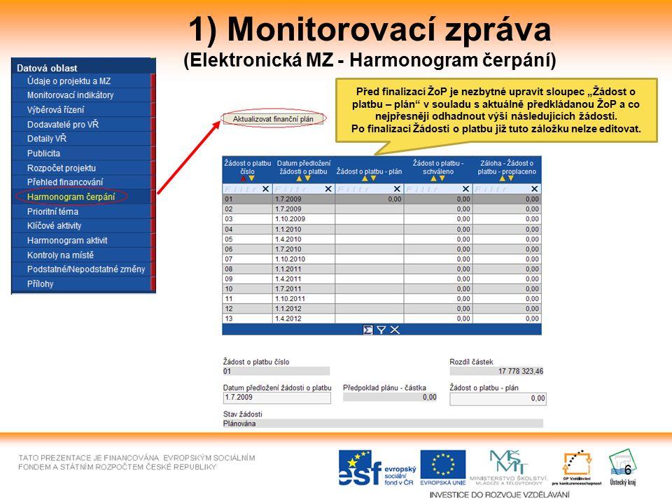 """1) Monitorovací zpráva (Elektronická MZ - Harmonogram čerpání) 6 Před finalizací ŽoP je nezbytné upravit sloupec """"Žádost o platbu – plán v souladu s aktuálně předkládanou ŽoP a co nejpřesněji odhadnout výši následujících žádosti."""