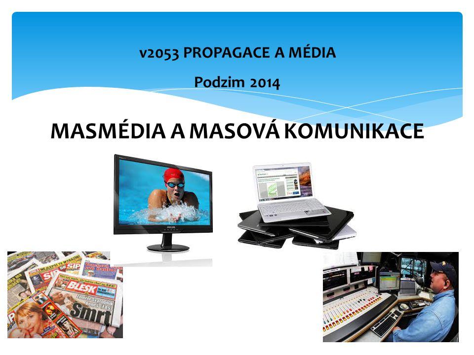 MASMÉDIA A MASOVÁ KOMUNIKACE v2053 PROPAGACE A MÉDIA Podzim 2014