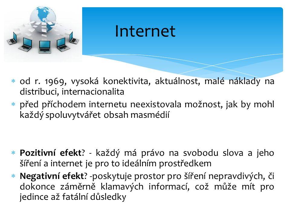  od r. 1969, vysoká konektivita, aktuálnost, malé náklady na distribuci, internacionalita  před příchodem internetu neexistovala možnost, jak by moh