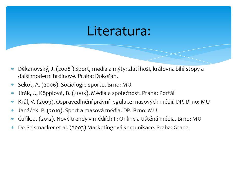  Děkanovský, J. (2008 ) Sport, media a mýty: zlatí hoši, královna bílé stopy a další moderní hrdinové. Praha: Dokořán.  Sekot, A. (2006). Sociologie