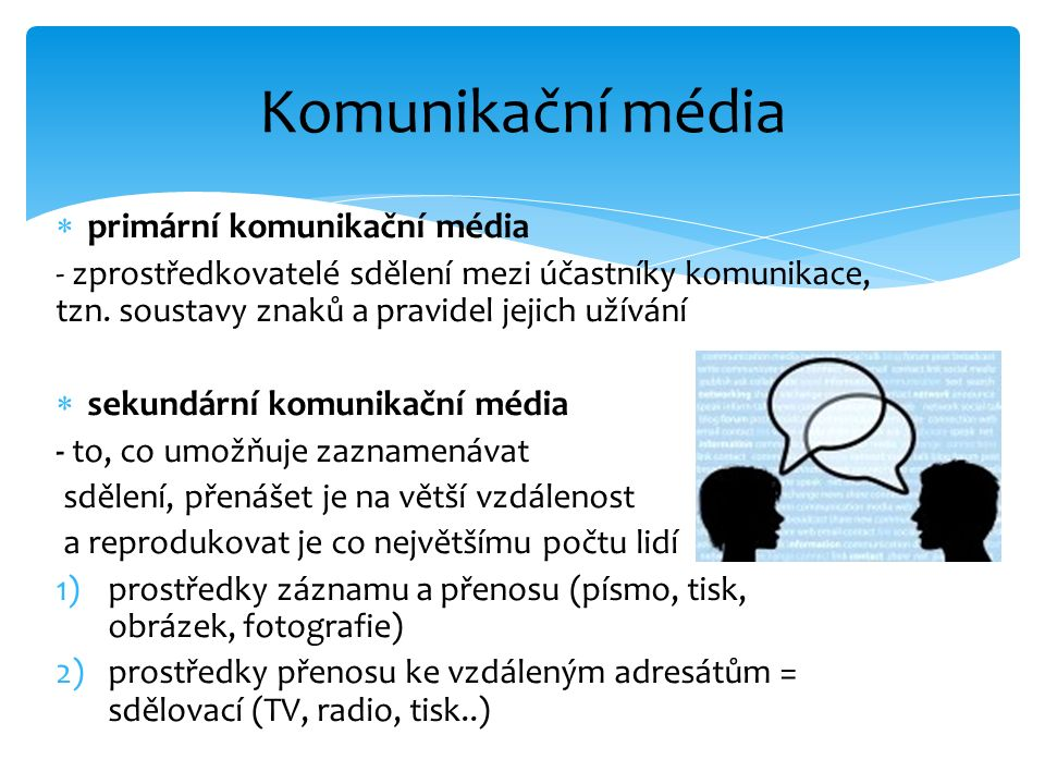  primární komunikační média - zprostředkovatelé sdělení mezi účastníky komunikace, tzn. soustavy znaků a pravidel jejich užívání  sekundární komunik