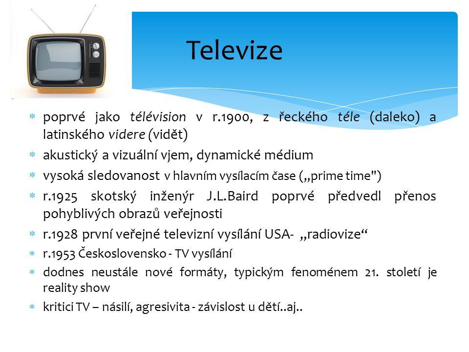  poprvé jako télévision v r.1900, z řeckého téle (daleko) a latinského videre (vidět)  akustický a vizuální vjem, dynamické médium  vysoká sledovan