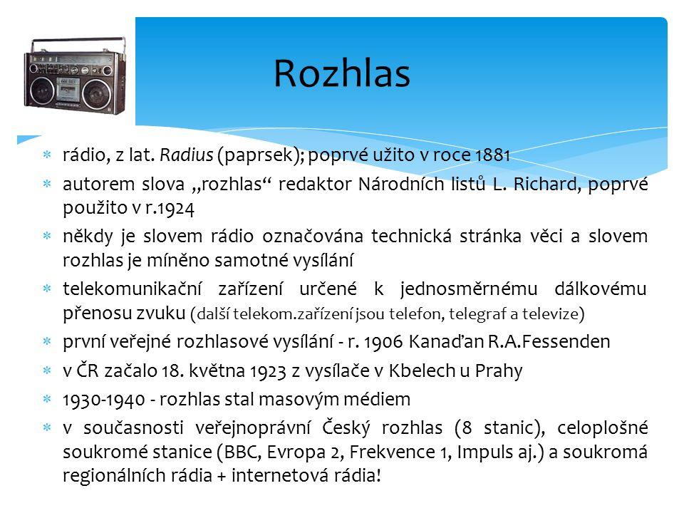 " rádio, z lat. Radius (paprsek); poprvé užito v roce 1881  autorem slova ""rozhlas"" redaktor Národních listů L. Richard, poprvé použito v r.1924  ně"