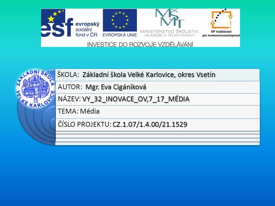 Výukový materiál:EUPŠ _OP VK_Cigániková_OV,7_17_Média Šablona:III/2 Sada:OV,7 Autor:Mgr.