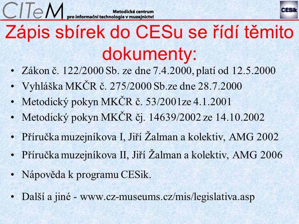Zápis sbírek do CESu se řídí těmito dokumenty: Zákon č.