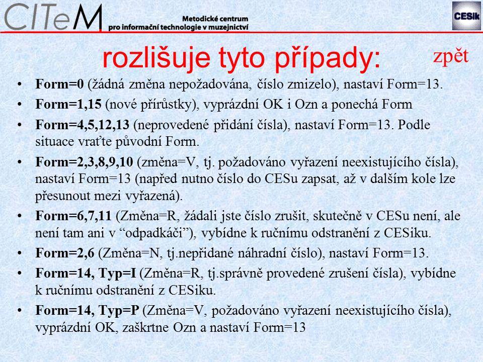 rozlišuje tyto případy: Form=0 (žádná změna nepožadována, číslo zmizelo), nastaví Form=13.
