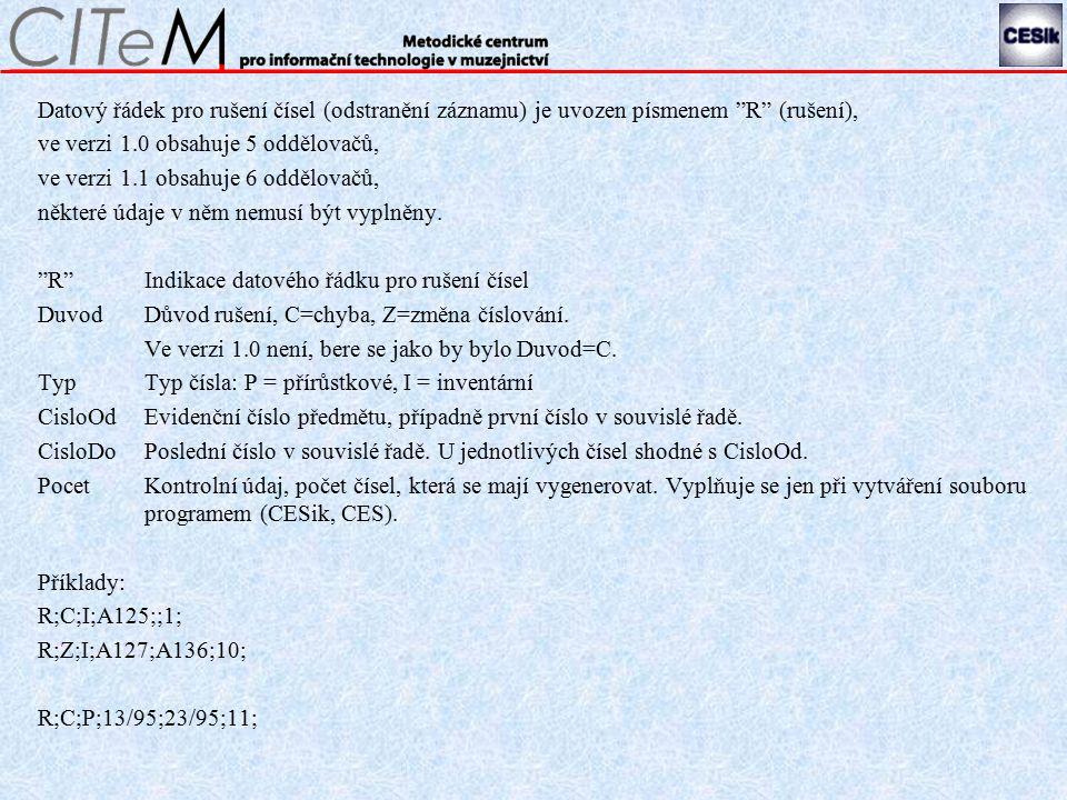 Datový řádek pro rušení čísel (odstranění záznamu) je uvozen písmenem R (rušení), ve verzi 1.0 obsahuje 5 oddělovačů, ve verzi 1.1 obsahuje 6 oddělovačů, některé údaje v něm nemusí být vyplněny.