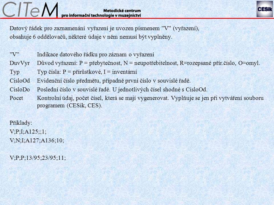 Datový řádek pro zaznamenání vyřazení je uvozen písmenem V (vyřazení), obsahuje 6 oddělovačů, některé údaje v něm nemusí být vyplněny.