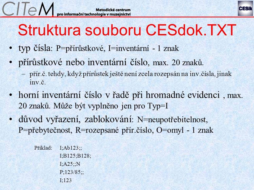 Struktura souboru CESdok.TXT typ čísla : P=přírůstkové, I=inventární - 1 znak přírůstkové nebo inventární číslo, max.