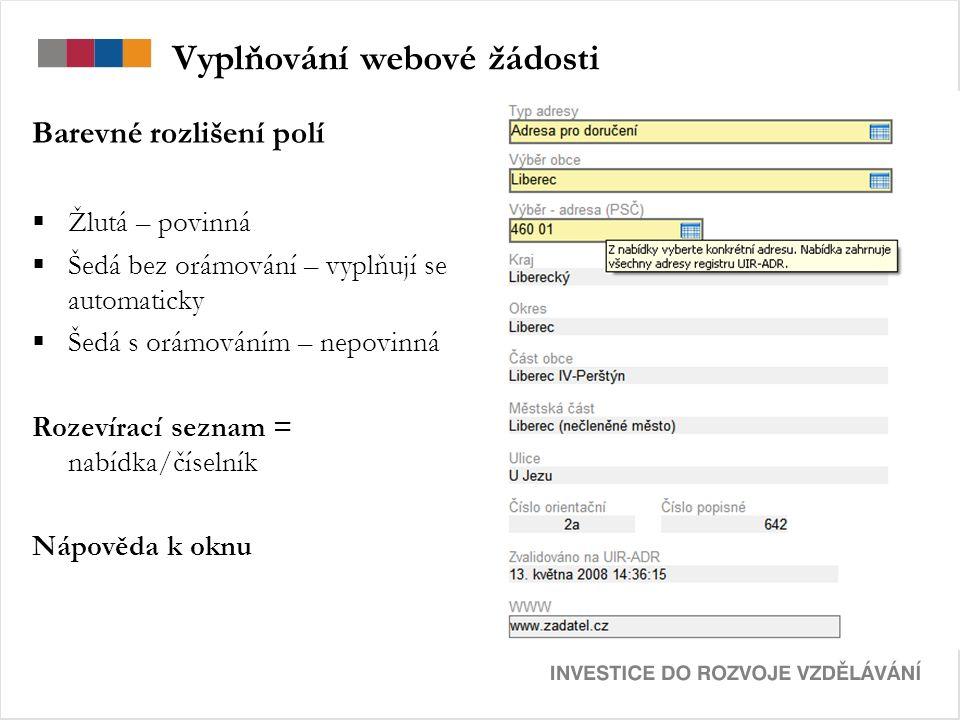 Vyplňování webové žádosti Barevné rozlišení polí  Žlutá – povinná  Šedá bez orámování – vyplňují se automaticky  Šedá s orámováním – nepovinná Rozevírací seznam = nabídka/číselník Nápověda k oknu