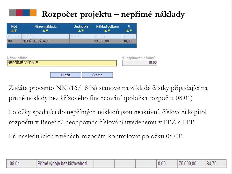 Rozpočet projektu – nepřímé náklady Zadáte procento NN (16/18 %) stanové na základě částky připadající na přímé náklady bez křížového financování (položka rozpočtu 08.01) Položky spadající do nepřímých nákladů jsou neaktivní, číslování kapitol rozpočtu v Benefit7 neodpovídá číslování uvedenému v PPŽ a PPP.