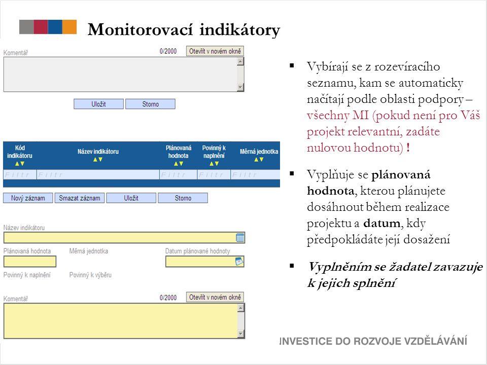 Monitorovací indikátory  Vybírají se z rozevíracího seznamu, kam se automaticky načítají podle oblasti podpory – všechny MI (pokud není pro Váš projekt relevantní, zadáte nulovou hodnotu) .