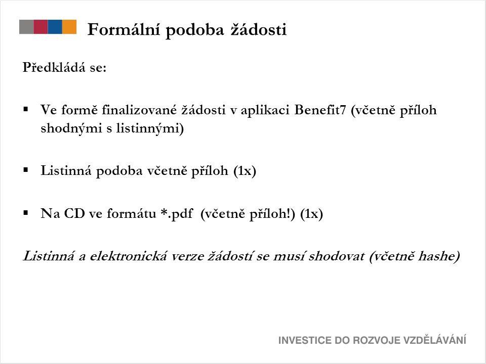 Formální podoba žádosti Předkládá se:  Ve formě finalizované žádosti v aplikaci Benefit7 (včetně příloh shodnými s listinnými)  Listinná podoba včetně příloh (1x)  Na CD ve formátu *.pdf (včetně příloh!) (1x) Listinná a elektronická verze žádostí se musí shodovat (včetně hashe)