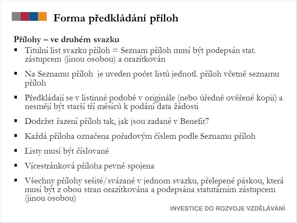 Forma předkládání příloh Přílohy – ve druhém svazku  Titulní list svazku příloh = Seznam příloh musí být podepsán stat.