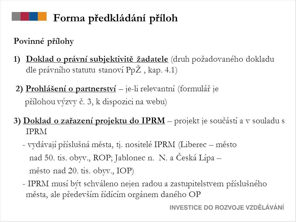 Forma předkládání příloh Povinné přílohy 1)Doklad o právní subjektivitě žadatele (druh požadovaného dokladu dle právního statutu stanoví PpŽ, kap.