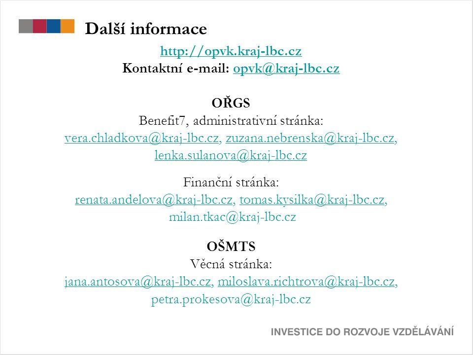 Další informace http://opvk.kraj-lbc.cz Kontaktní e-mail: opvk@kraj-lbc.czopvk@kraj-lbc.cz OŘGS Benefit7, administrativní stránka: vera.chladkova@kraj-lbc.czvera.chladkova@kraj-lbc.cz, zuzana.nebrenska@kraj-lbc.cz,zuzana.nebrenska@kraj-lbc.cz lenka.sulanova@kraj-lbc.cz Finanční stránka: renata.andelova@kraj-lbc.czrenata.andelova@kraj-lbc.cz, tomas.kysilka@kraj-lbc.cz,tomas.kysilka@kraj-lbc.cz milan.tkac@kraj-lbc.cz OŠMTS Věcná stránka: jana.antosova@kraj-lbc.czjana.antosova@kraj-lbc.cz, miloslava.richtrova@kraj-lbc.cz,miloslava.richtrova@kraj-lbc.cz petra.prokesova@kraj-lbc.cz