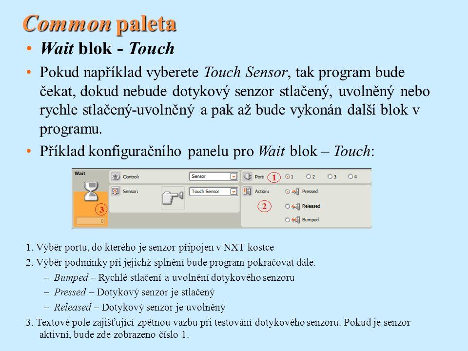 Common paleta Wait blok - Touch Pokud například vyberete Touch Sensor, tak program bude čekat, dokud nebude dotykový senzor stlačený, uvolněný nebo rychle stlačený-uvolněný a pak až bude vykonán další blok v programu.
