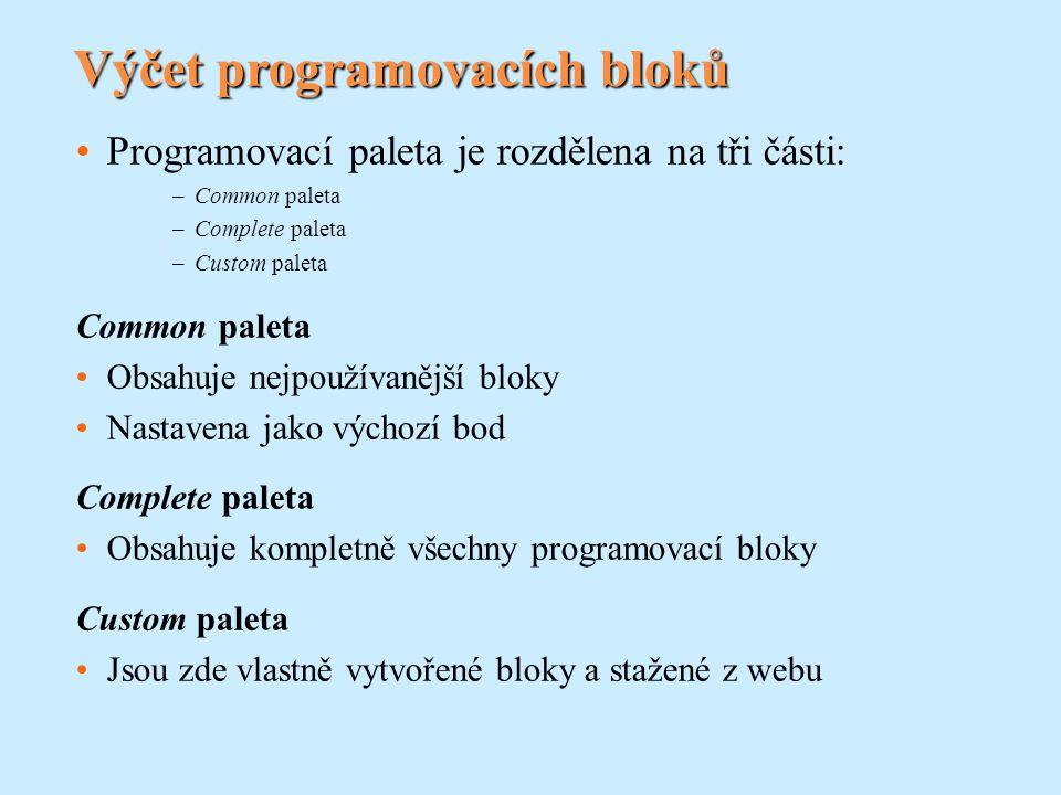 Complete paleta Flow bloky Umožňují vytvářet více komplexní chování Jsou zde bloky pro: Čekání Opakování Rozhodování Zastavení určité činnosti Data bloky Slouží pro nastavení: Booleovské logiky, matematiky, porovnání rozsahu, náhodných podmínek, proměnných a konstant
