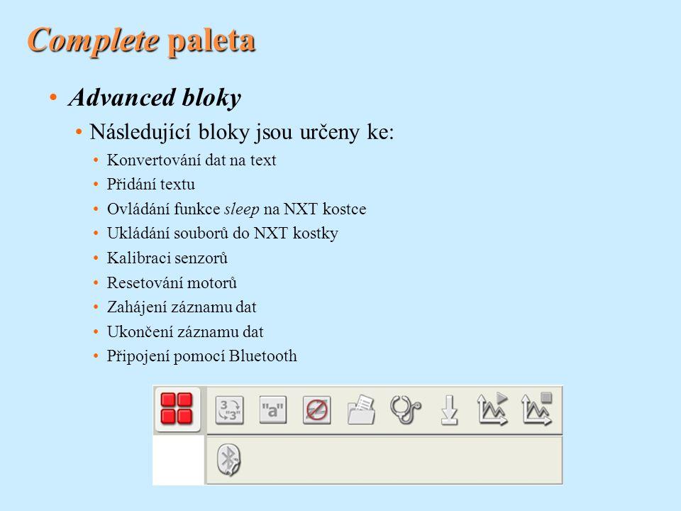 Complete paleta Advanced bloky Následující bloky jsou určeny ke: Konvertování dat na text Přidání textu Ovládání funkce sleep na NXT kostce Ukládání souborů do NXT kostky Kalibraci senzorů Resetování motorů Zahájení záznamu dat Ukončení záznamu dat Připojení pomocí Bluetooth