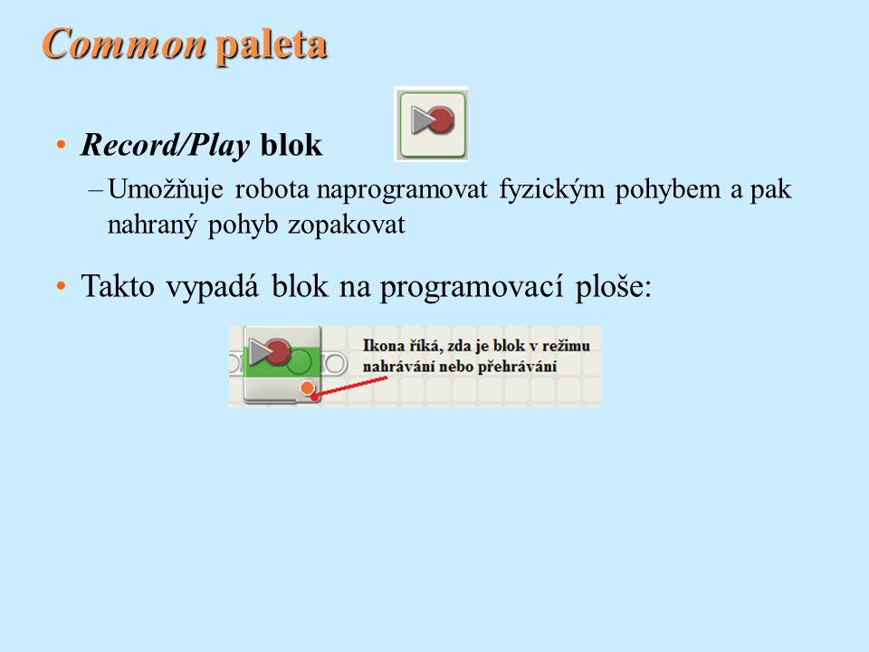 Common paleta Record/Play blok –Umožňuje robota naprogramovat fyzickým pohybem a pak nahraný pohyb zopakovat Takto vypadá blok na programovací ploše: