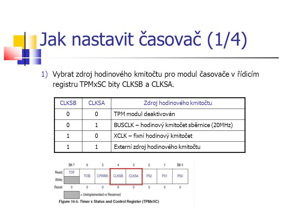 Jak nastavit časovač (1/4) 1)Vybrat zdroj hodinového kmitočtu pro modul časovače v řídicím registru TPMxSC bity CLKSB a CLKSA. CLKSBCLKSAZdroj hodinov