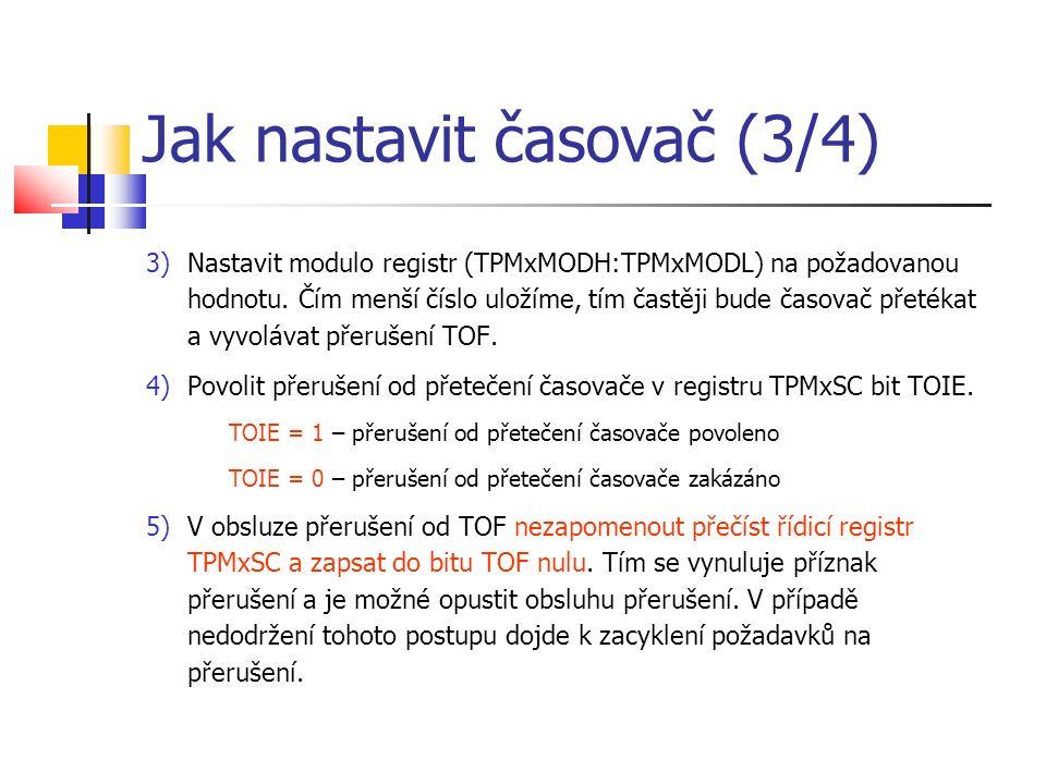 Jak nastavit časovač (3/4) 3)Nastavit modulo registr (TPMxMODH:TPMxMODL) na požadovanou hodnotu. Čím menší číslo uložíme, tím častěji bude časovač pře