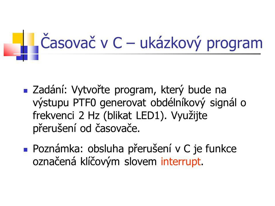Časovač v C – ukázkový program Zadání: Vytvořte program, který bude na výstupu PTF0 generovat obdélníkový signál o frekvenci 2 Hz (blikat LED1). Využi