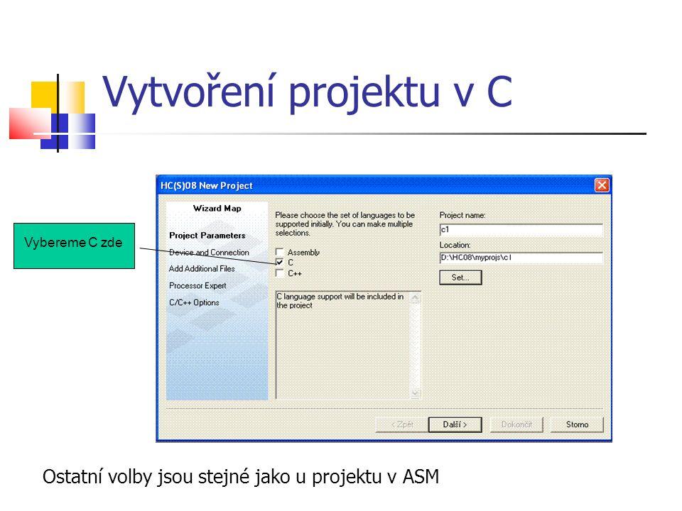 Vytvoření projektu v C Vybereme C zde Ostatní volby jsou stejné jako u projektu v ASM