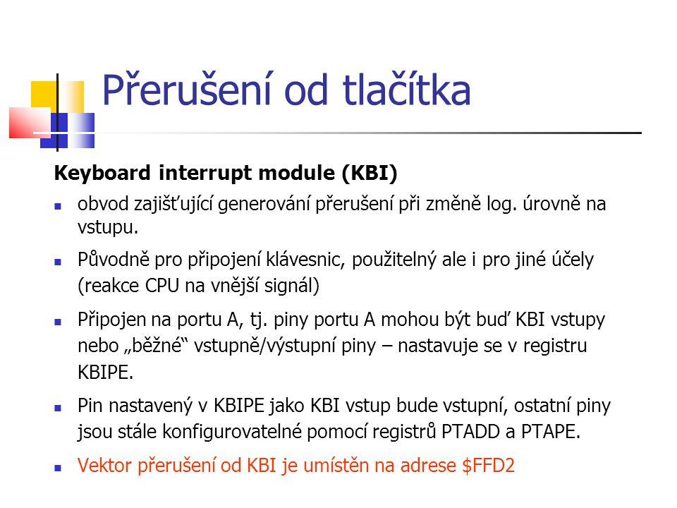 Přerušení od tlačítka Keyboard interrupt module (KBI) obvod zajišťující generování přerušení při změně log. úrovně na vstupu. Původně pro připojení kl