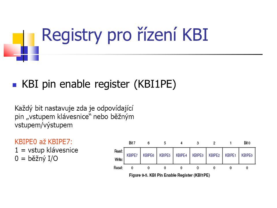 """Registry pro řízení KBI KBI pin enable register (KBI1PE) Každý bit nastavuje zda je odpovídající pin """"vstupem klávesnice"""" nebo běžným vstupem/výstupem"""