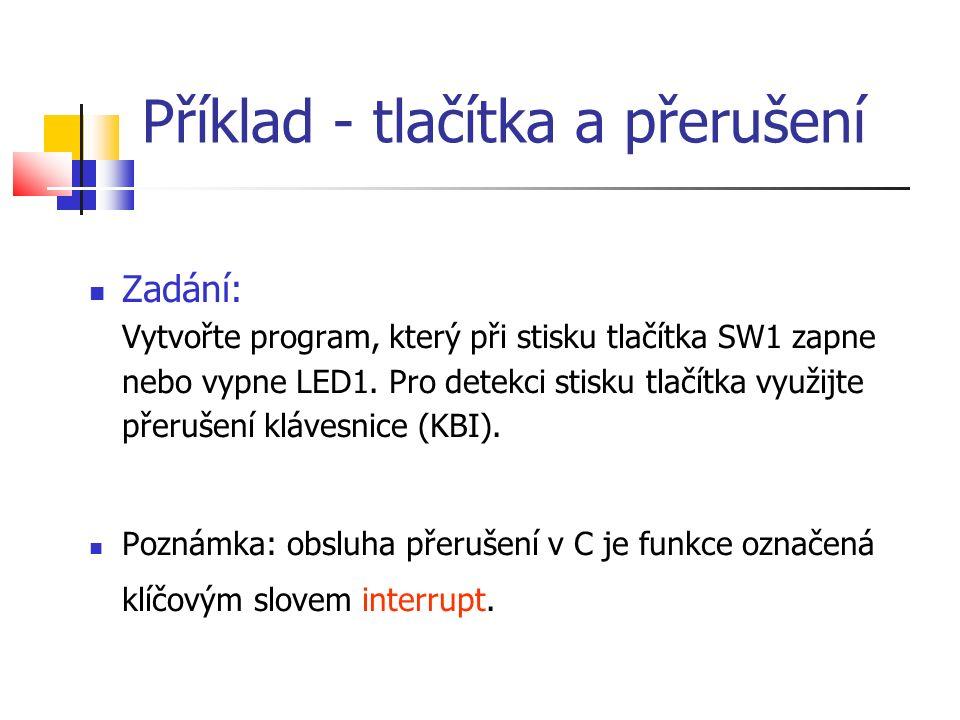 Příklad - tlačítka a přerušení Zadání: Vytvořte program, který při stisku tlačítka SW1 zapne nebo vypne LED1. Pro detekci stisku tlačítka využijte pře