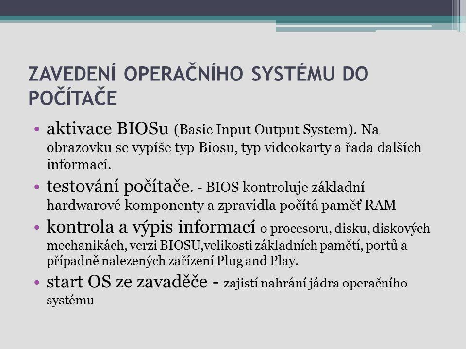 ZAVEDENÍ OPERAČNÍHO SYSTÉMU DO POČÍTAČE aktivace BIOSu (Basic Input Output System). Na obrazovku se vypíše typ Biosu, typ videokarty a řada dalších in