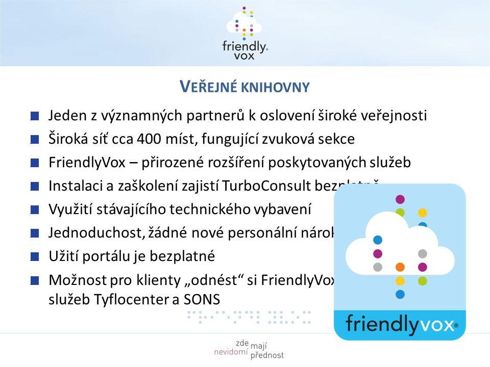 V EŘEJNÉ KNIHOVNY Jeden z významných partnerů k oslovení široké veřejnosti Široká síť cca 400 míst, fungující zvuková sekce FriendlyVox – přirozené ro
