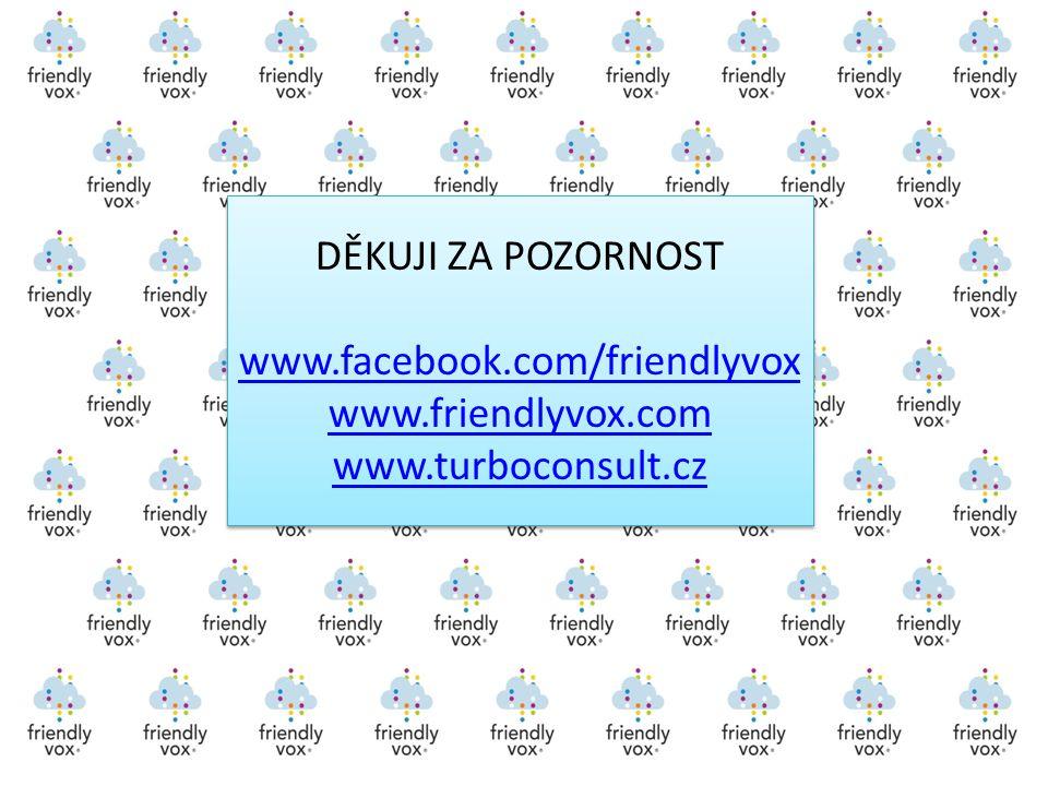 DĚKUJI ZA POZORNOST www.facebook.com/friendlyvox www.friendlyvox.com www.turboconsult.cz DĚKUJI ZA POZORNOST www.facebook.com/friendlyvox www.friendly