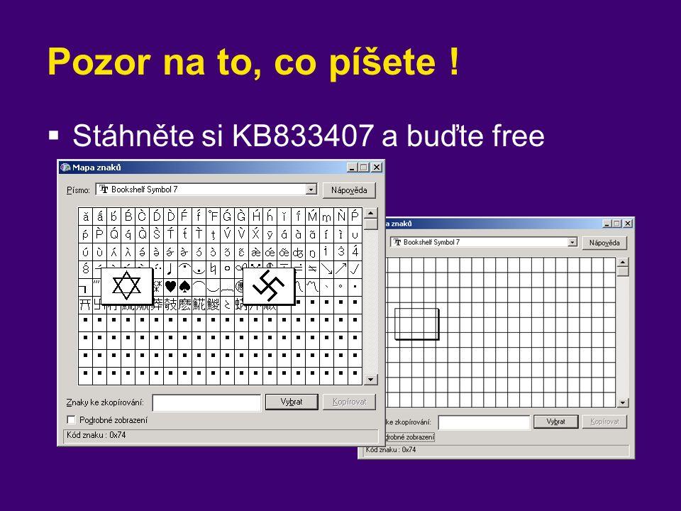 Pozor na to, co píšete !  Stáhněte si KB833407 a buďte free